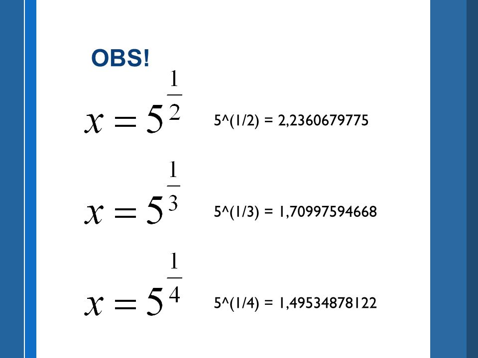 OBS! 5^(1/2) = 2,2360679775 5^(1/3) = 1,70997594668 5^(1/4) = 1,49534878122