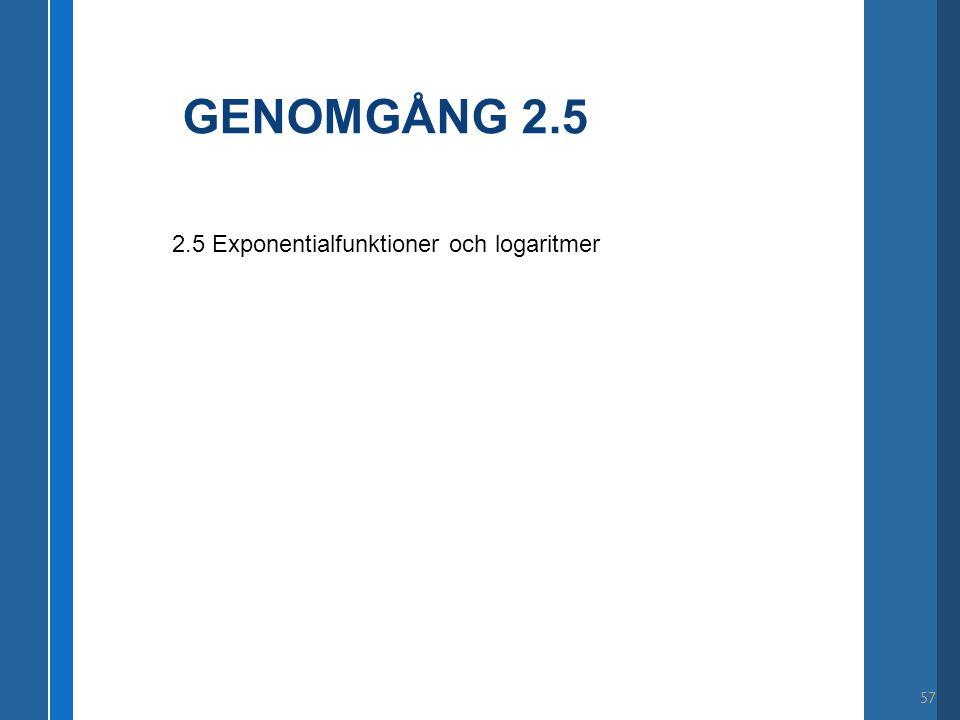 GENOMGÅNG 2.5 2.5 Exponentialfunktioner och logaritmer 57