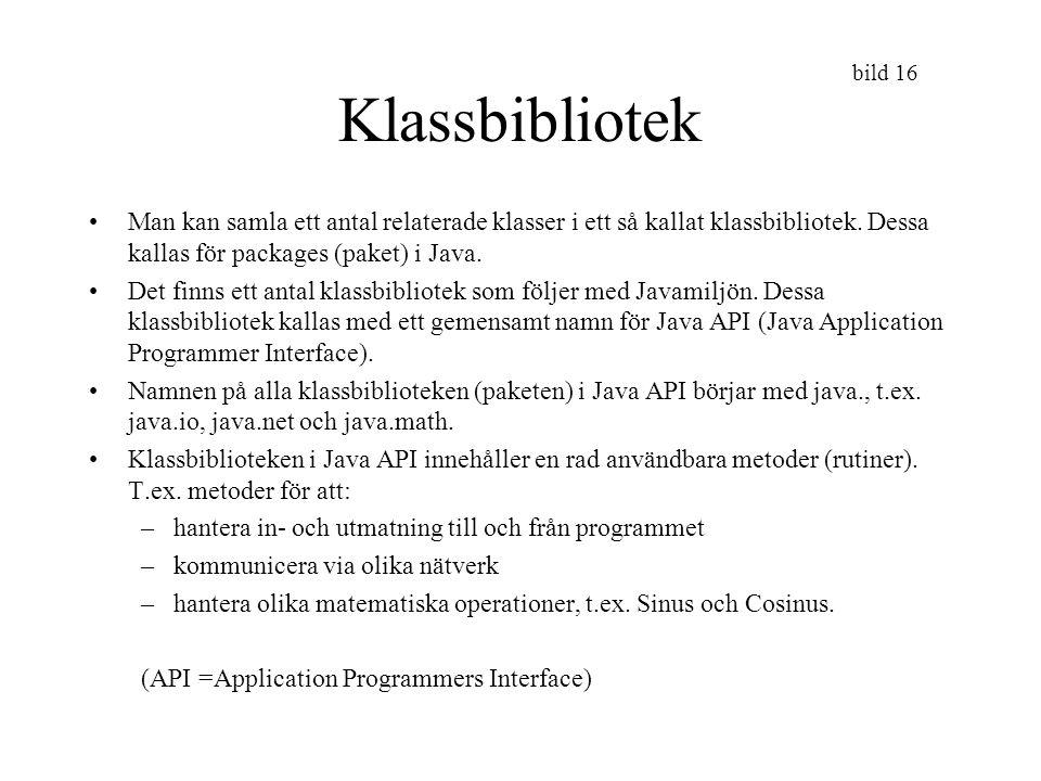 Klassbibliotek Man kan samla ett antal relaterade klasser i ett så kallat klassbibliotek. Dessa kallas för packages (paket) i Java.