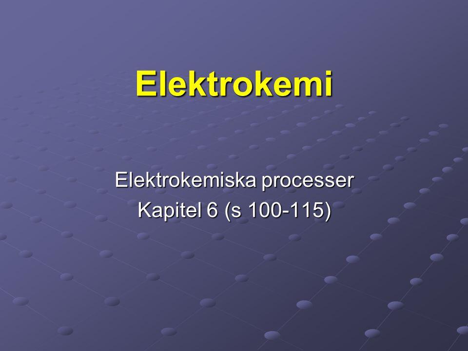 Elektrokemiska processer Kapitel 6 (s 100-115)