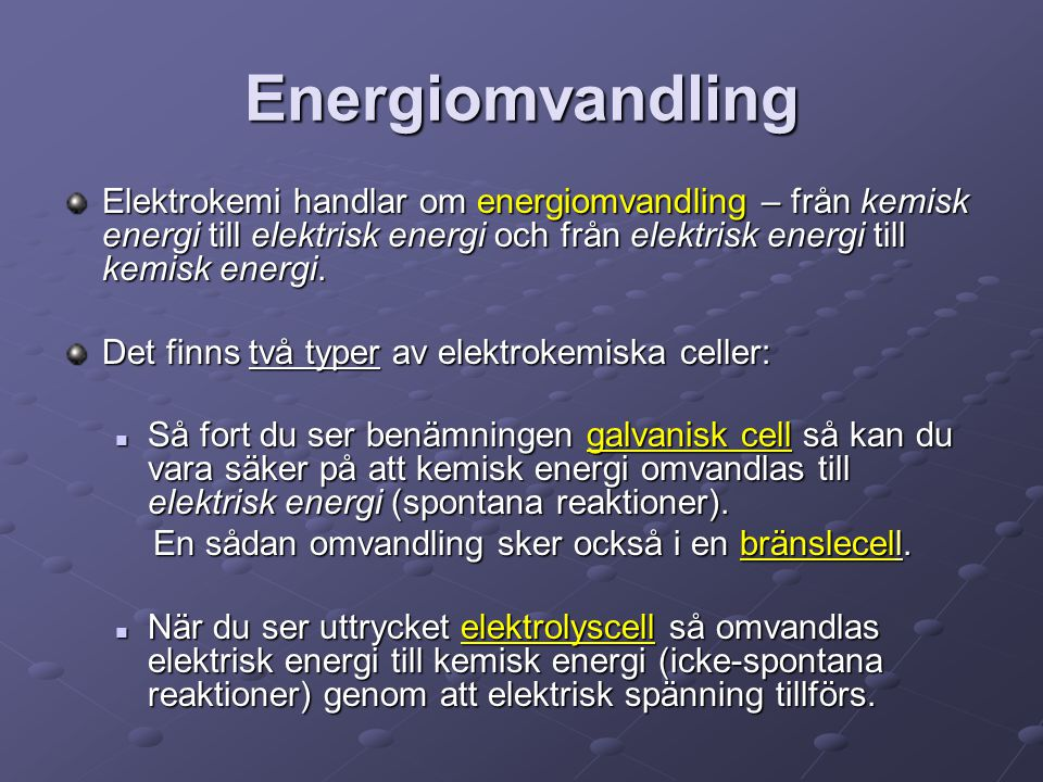Energiomvandling Elektrokemi handlar om energiomvandling – från kemisk energi till elektrisk energi och från elektrisk energi till kemisk energi.