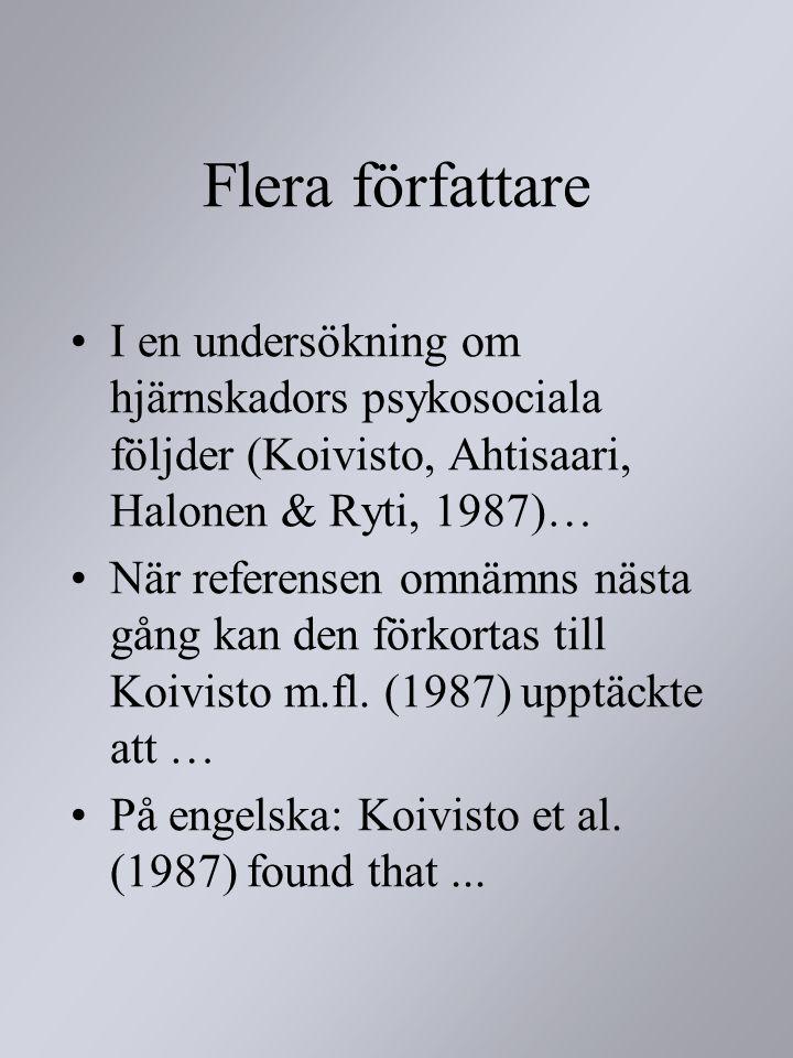 Flera författare I en undersökning om hjärnskadors psykosociala följder (Koivisto, Ahtisaari, Halonen & Ryti, 1987)…