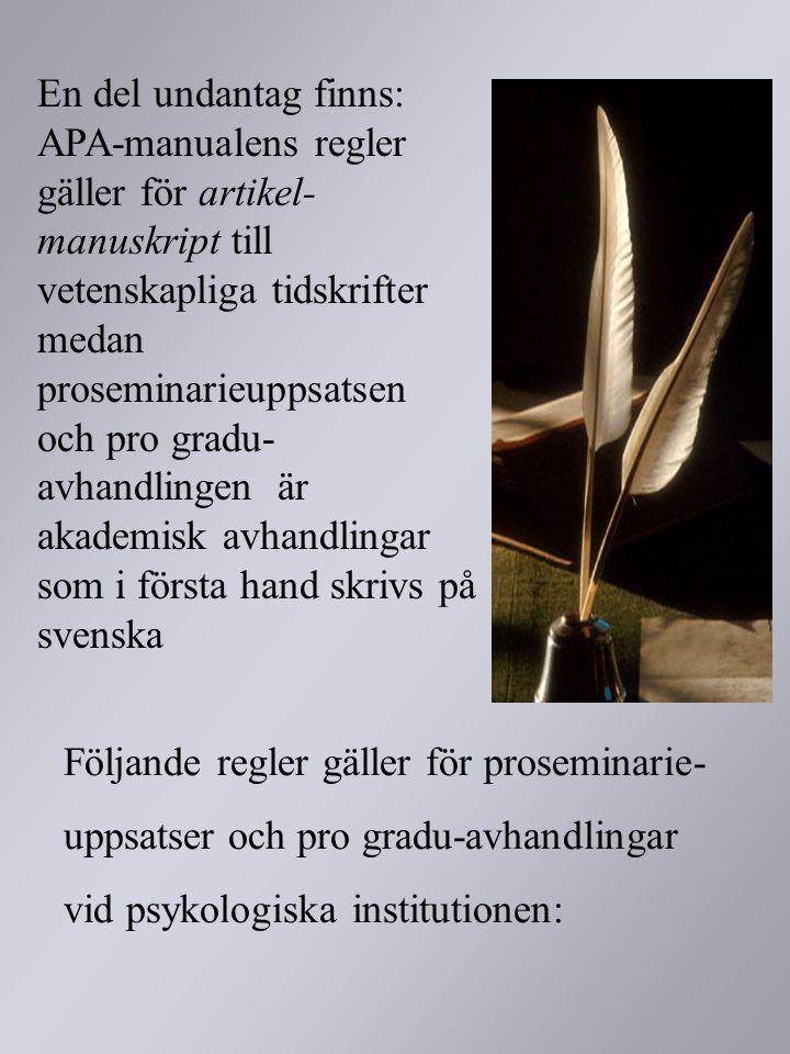En del undantag finns: APA-manualens regler gäller för artikel- manuskript till vetenskapliga tidskrifter medan proseminarieuppsatsen och pro gradu-avhandlingen är akademisk avhandlingar som i första hand skrivs på svenska
