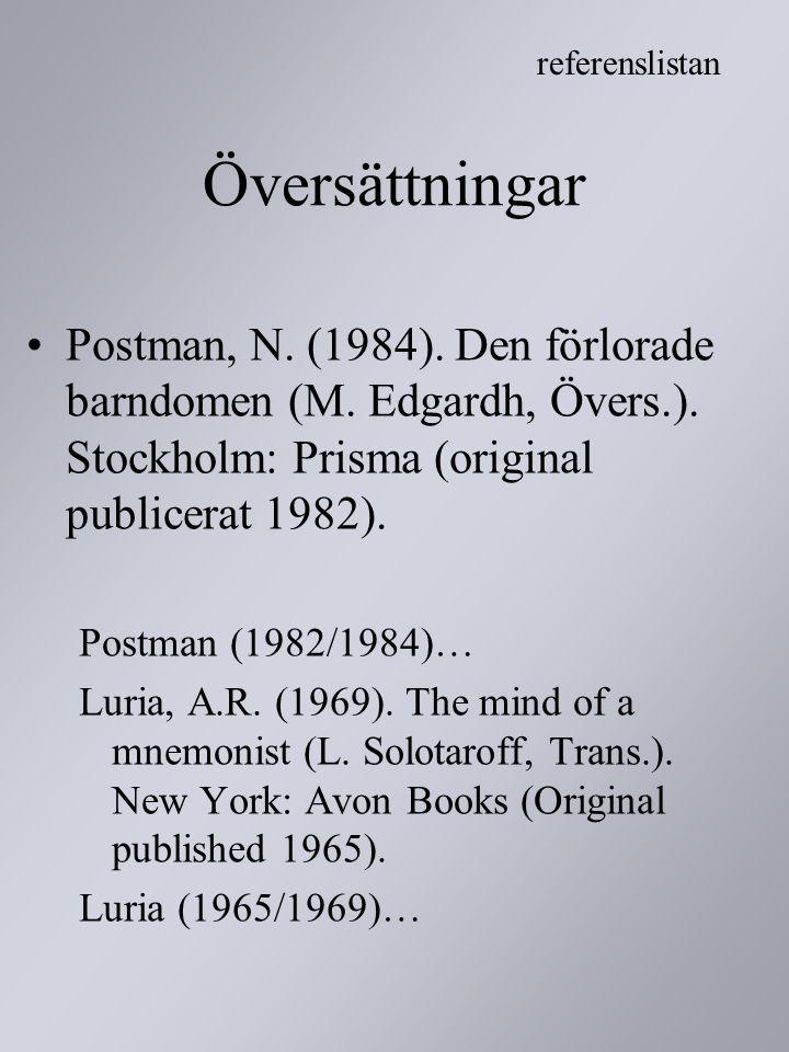 referenslistan Översättningar. Postman, N. (1984). Den förlorade barndomen (M. Edgardh, Övers.). Stockholm: Prisma (original publicerat 1982).
