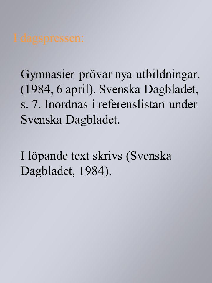 I dagspressen: Gymnasier prövar nya utbildningar. (1984, 6 april). Svenska Dagbladet, s. 7. Inordnas i referenslistan under Svenska Dagbladet.