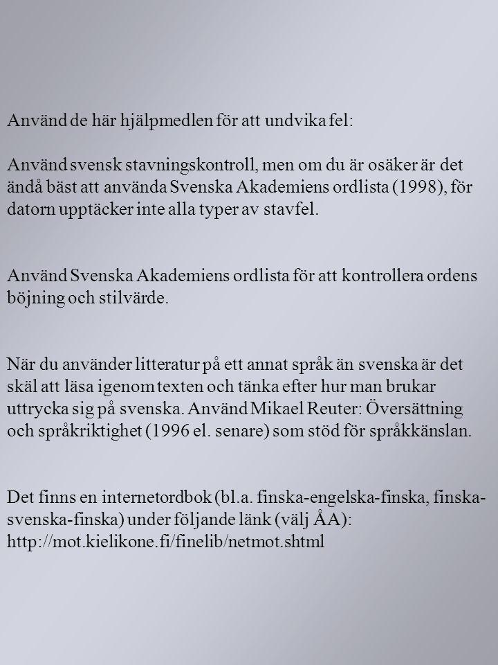 Använd de här hjälpmedlen för att undvika fel: Använd svensk stavningskontroll, men om du är osäker är det ändå bäst att använda Svenska Akademiens ordlista (1998), för datorn upptäcker inte alla typer av stavfel.
