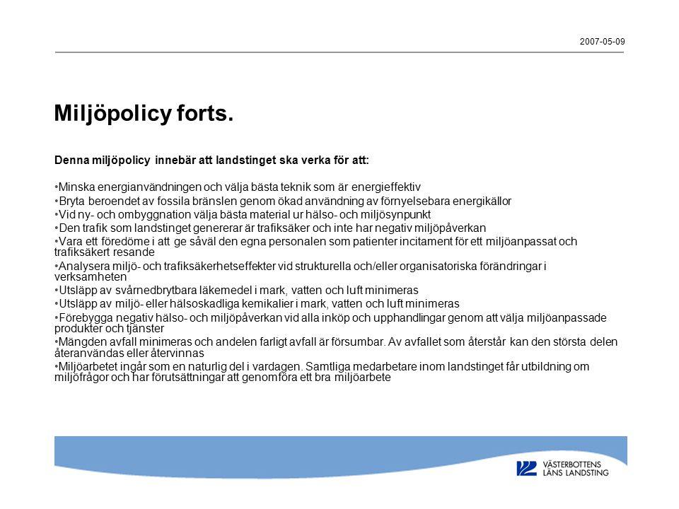2007-05-09 Miljöpolicy forts. Denna miljöpolicy innebär att landstinget ska verka för att: