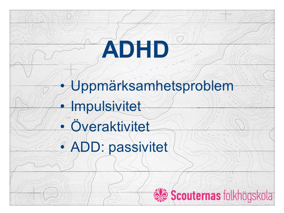 ADHD Uppmärksamhetsproblem Impulsivitet Överaktivitet ADD: passivitet