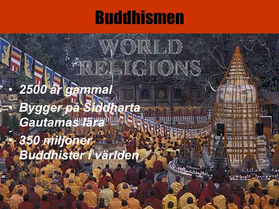 Buddhismen 2500 år gammal Bygger på Siddharta Gautamas lära