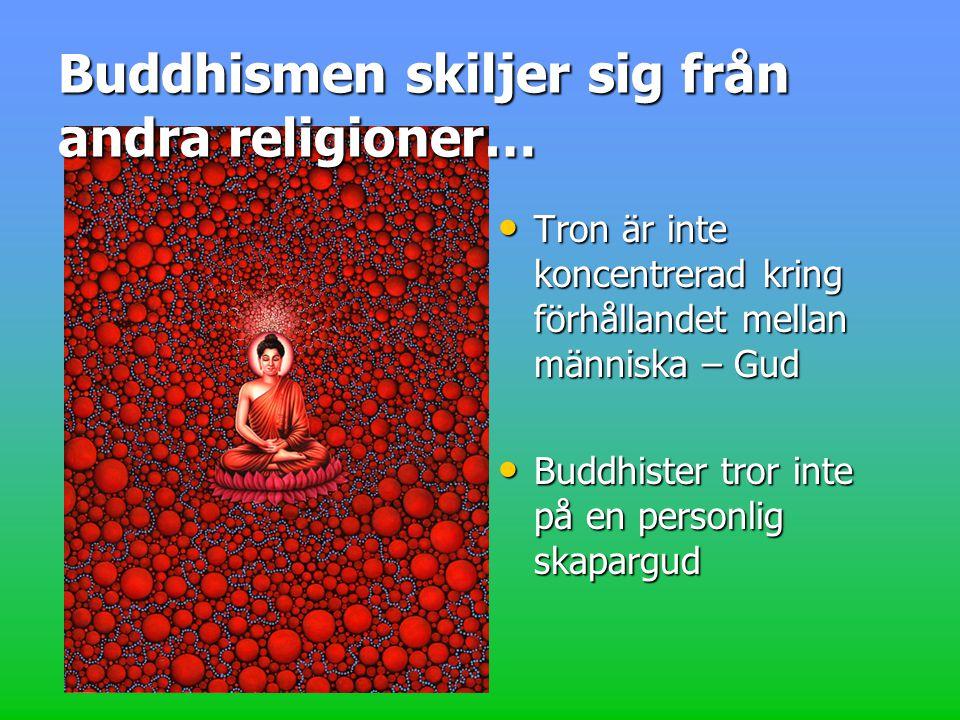 Buddhismen skiljer sig från andra religioner…
