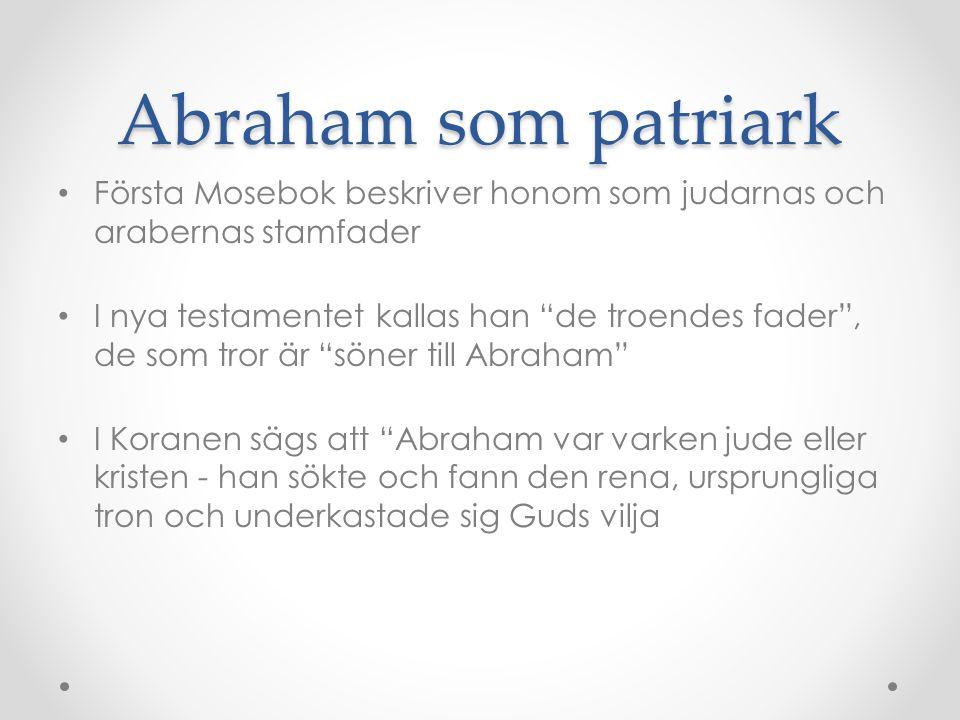 Abraham som patriark Första Mosebok beskriver honom som judarnas och arabernas stamfader.