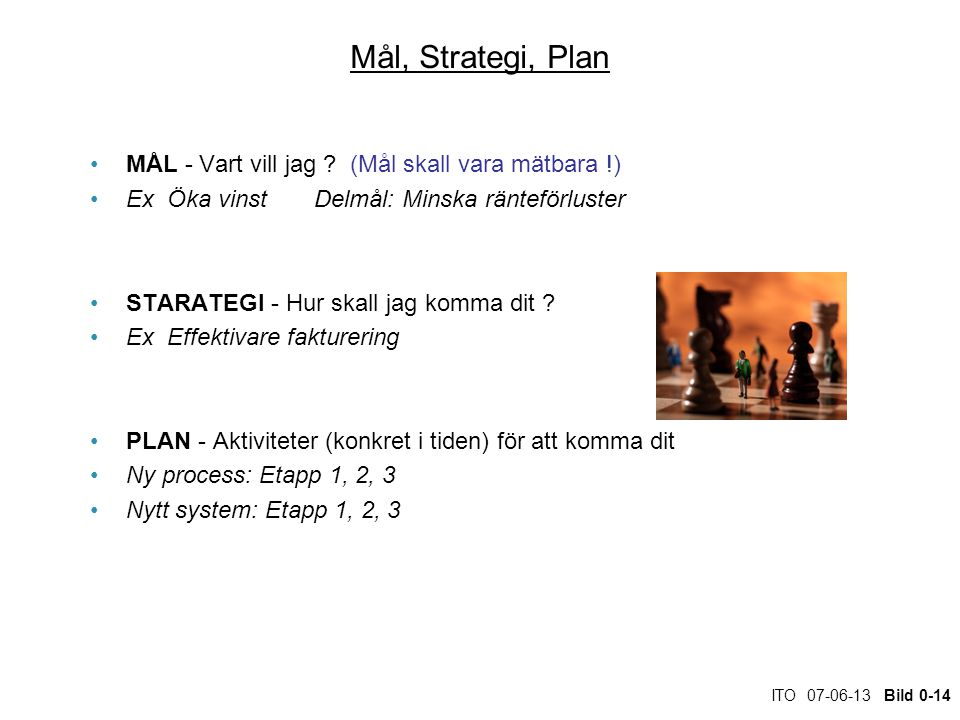 Mål, Strategi, Plan MÅL - Vart vill jag (Mål skall vara mätbara !)