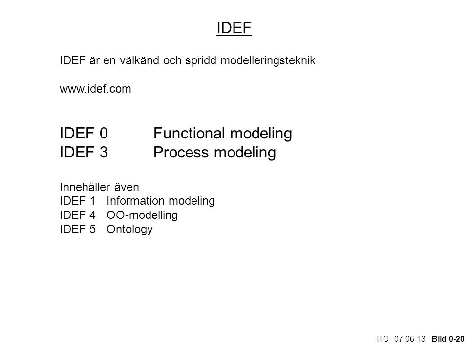 IDEF 0 Functional modeling IDEF 3 Process modeling