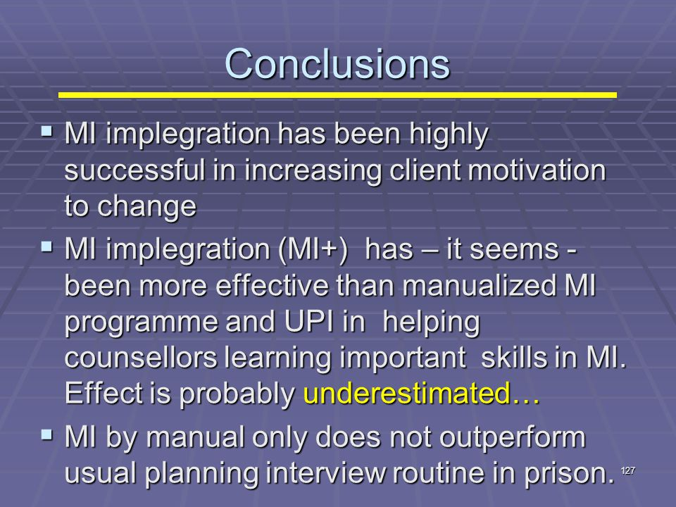 Conclusions MI implegration has been highly successful in increasing client motivation to change.
