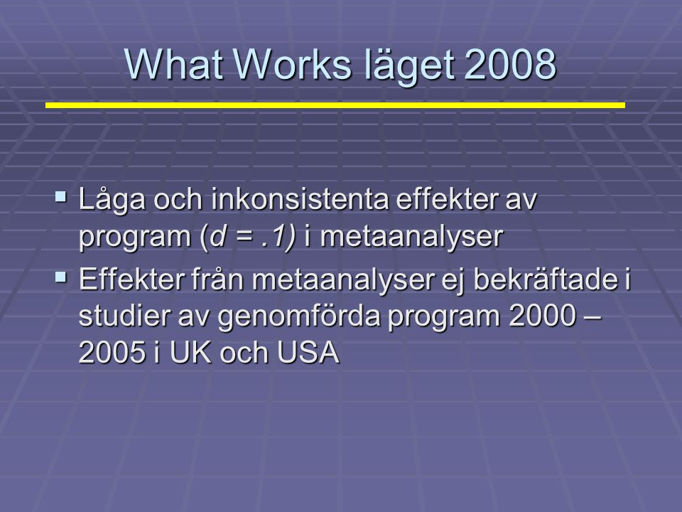 What Works läget 2008 Låga och inkonsistenta effekter av program (d = .1) i metaanalyser.