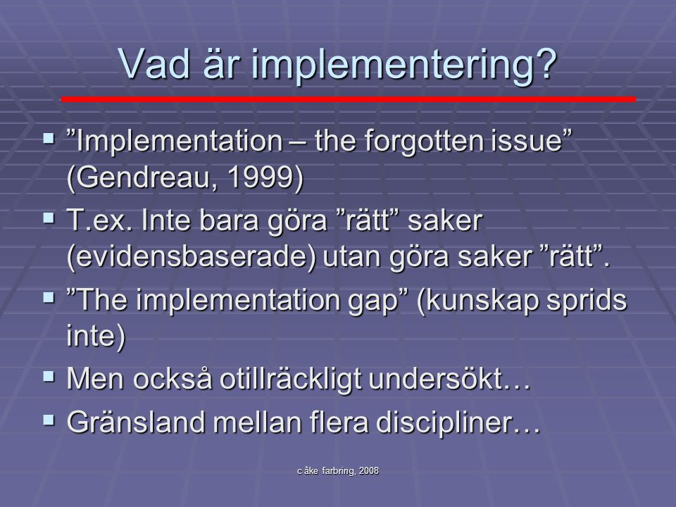 Vad är implementering Implementation – the forgotten issue (Gendreau, 1999)
