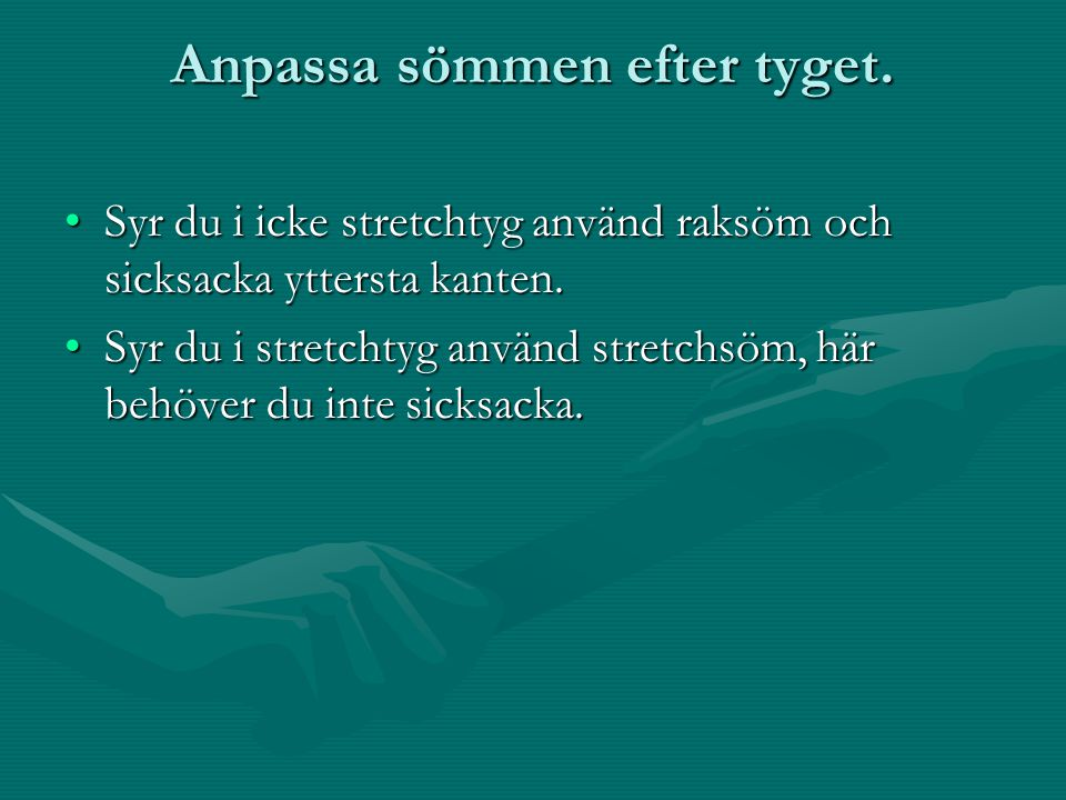 Anpassa sömmen efter tyget.