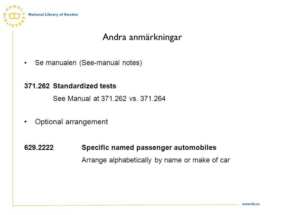 Andra anmärkningar Optional arrangement Se manualen (See-manual notes)