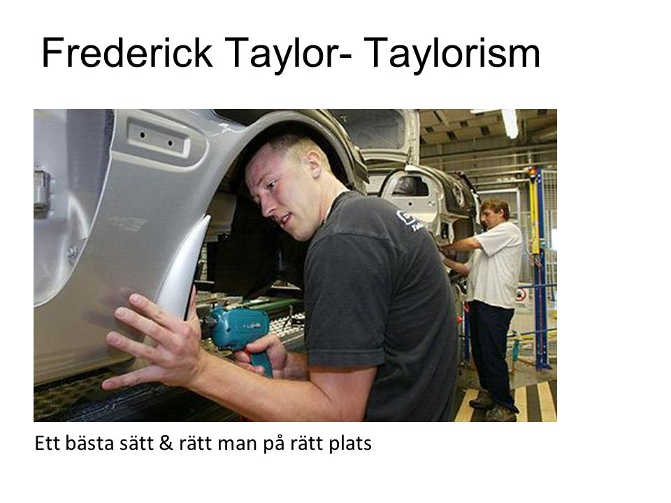 Frederick Taylor- Taylorism