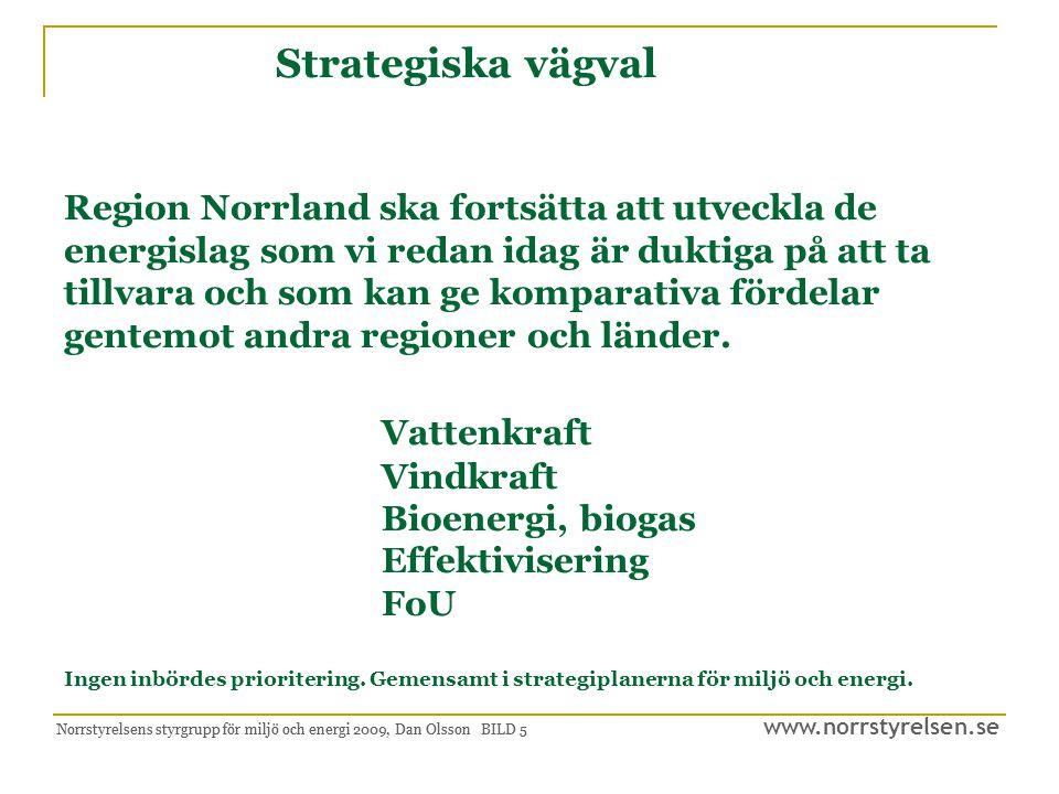 Strategiska vägval Region Norrland ska fortsätta att utveckla de energislag som vi redan idag är duktiga på att ta tillvara och som kan ge komparativa fördelar gentemot andra regioner och länder. Vattenkraft Vindkraft Bioenergi, biogas Effektivisering FoU Ingen inbördes prioritering. Gemensamt i strategiplanerna för miljö och energi.