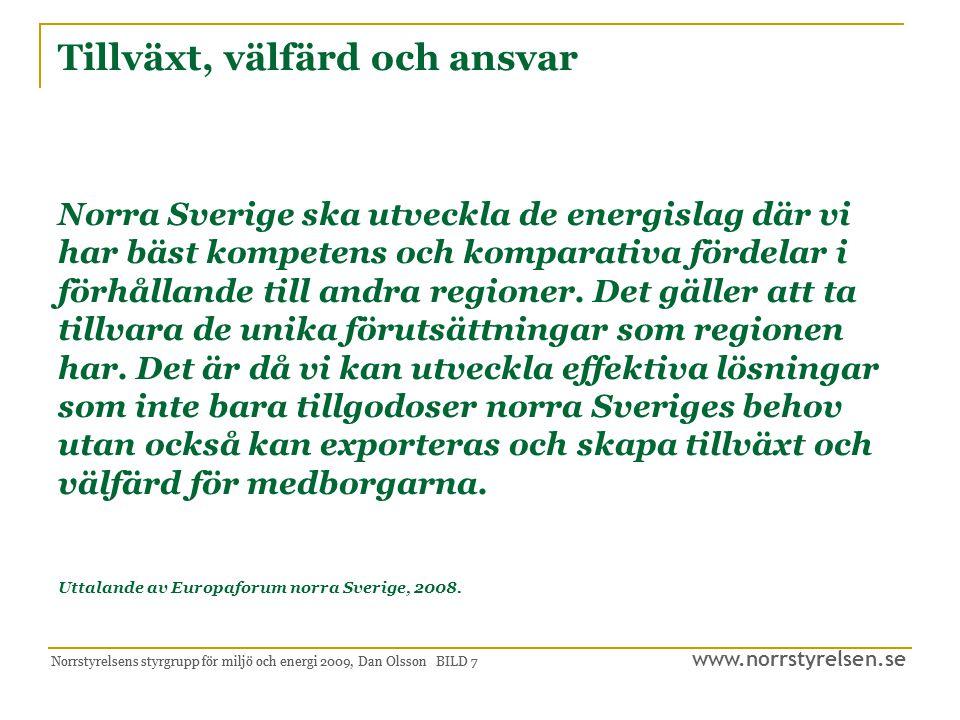 Tillväxt, välfärd och ansvar Norra Sverige ska utveckla de energislag där vi har bäst kompetens och komparativa fördelar i förhållande till andra regioner. Det gäller att ta tillvara de unika förutsättningar som regionen har. Det är då vi kan utveckla effektiva lösningar som inte bara tillgodoser norra Sveriges behov utan också kan exporteras och skapa tillväxt och välfärd för medborgarna. Uttalande av Europaforum norra Sverige, 2008.