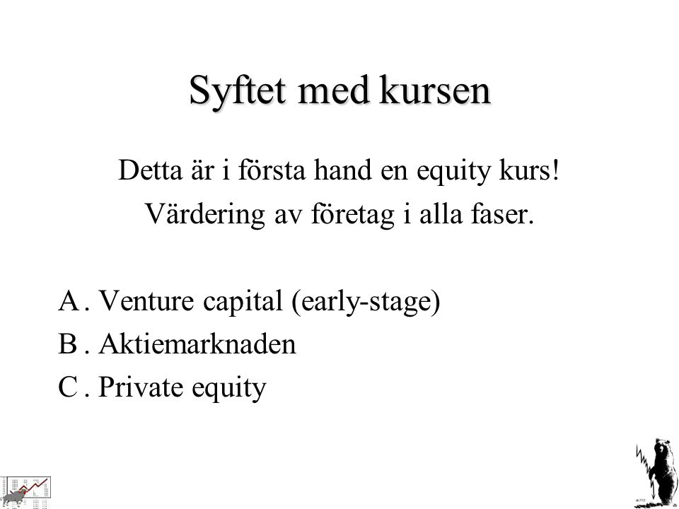 Syftet med kursen Detta är i första hand en equity kurs!