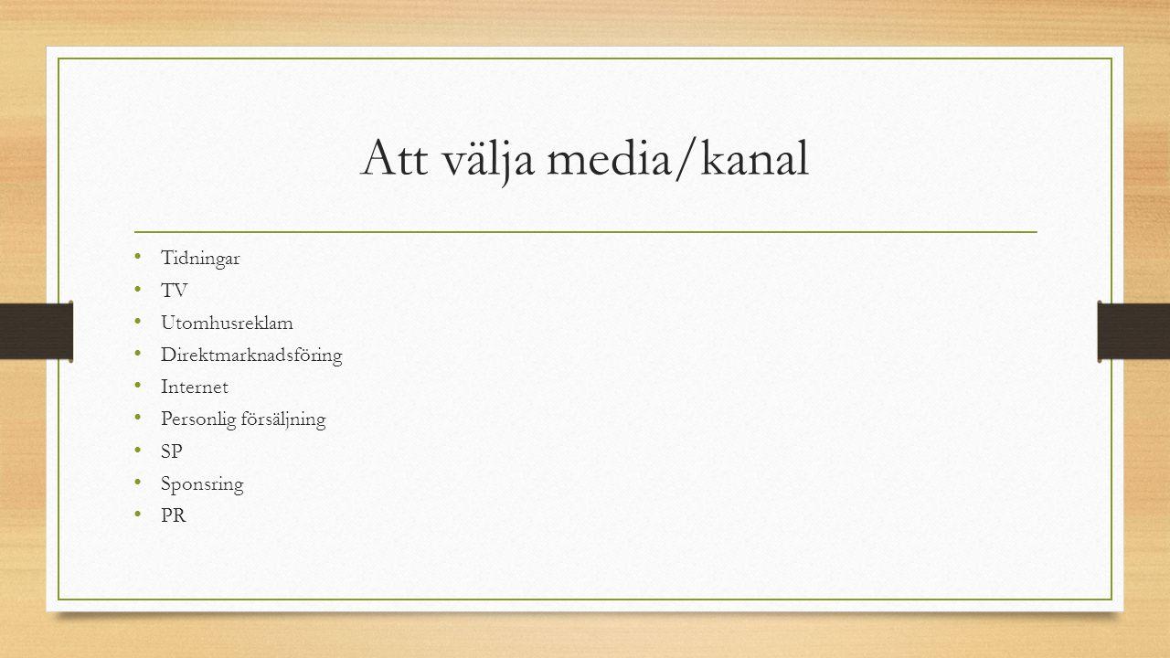 Att välja media/kanal Tidningar TV Utomhusreklam Direktmarknadsföring