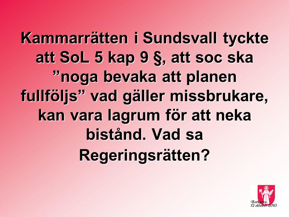 Kammarrätten i Sundsvall tyckte att SoL 5 kap 9 §, att soc ska noga bevaka att planen fullföljs vad gäller missbrukare, kan vara lagrum för att neka bistånd.