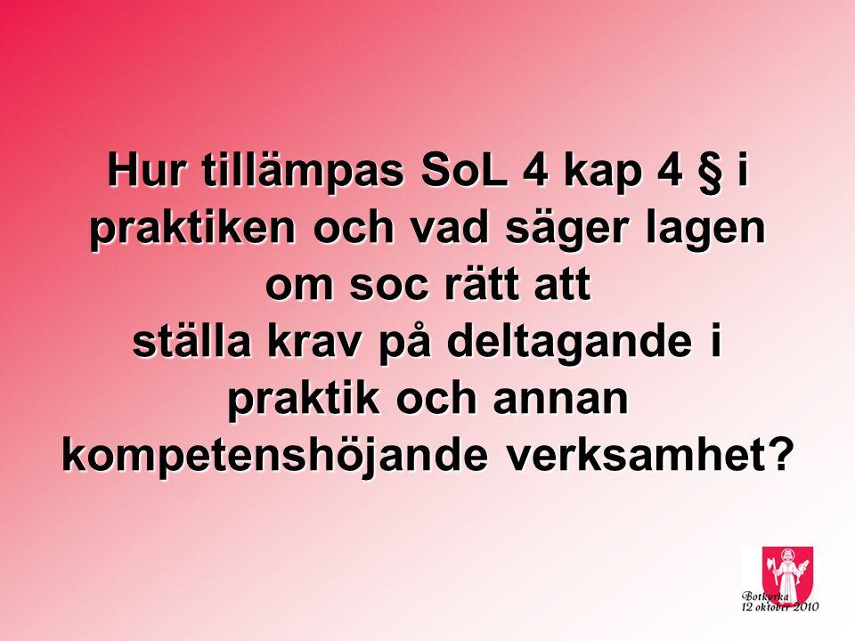 Hur tillämpas SoL 4 kap 4 § i praktiken och vad säger lagen om soc rätt att ställa krav på deltagande i praktik och annan kompetenshöjande verksamhet