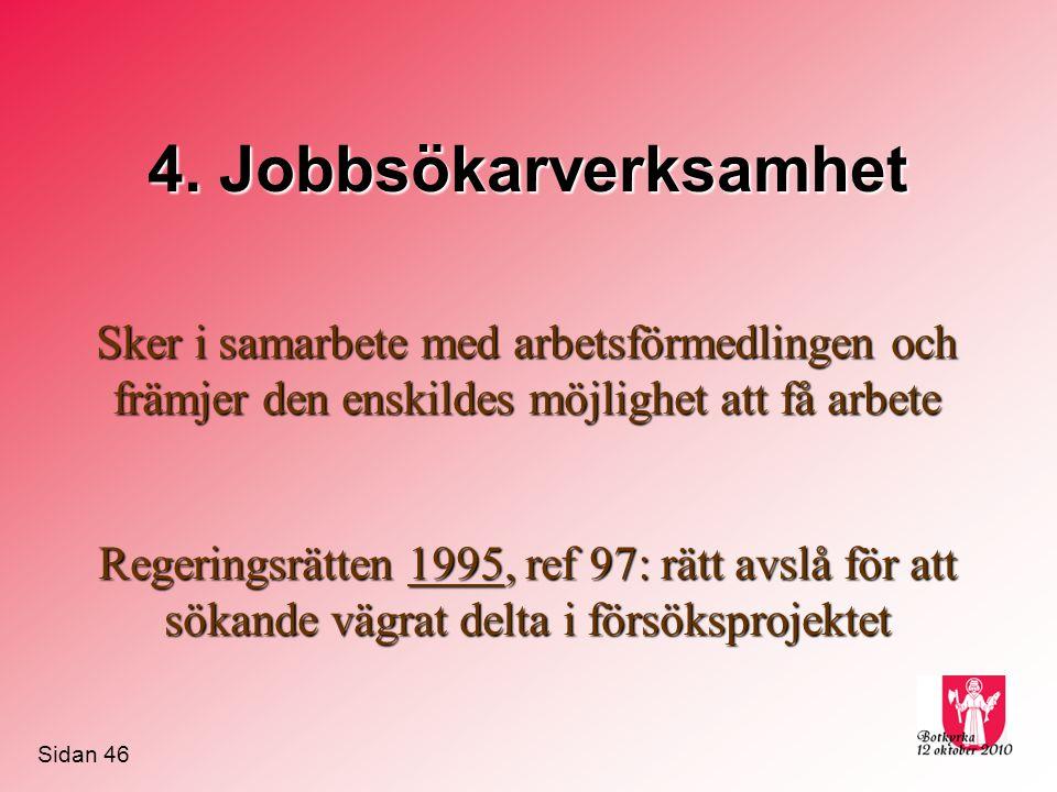 4. Jobbsökarverksamhet Sker i samarbete med arbetsförmedlingen och främjer den enskildes möjlighet att få arbete.