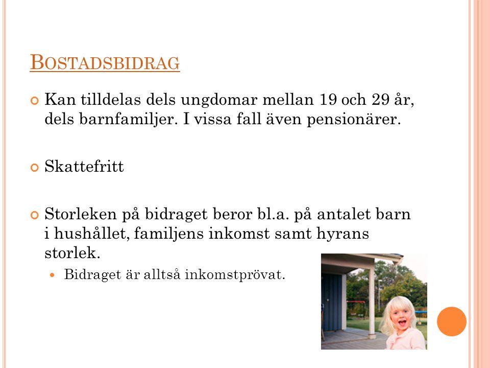 Bostadsbidrag Kan tilldelas dels ungdomar mellan 19 och 29 år, dels barnfamiljer. I vissa fall även pensionärer.