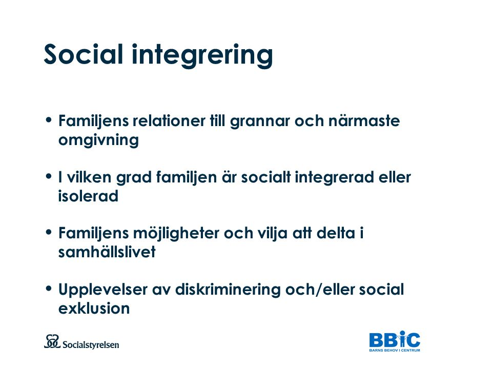 Social integrering Familjens relationer till grannar och närmaste omgivning. I vilken grad familjen är socialt integrerad eller isolerad.