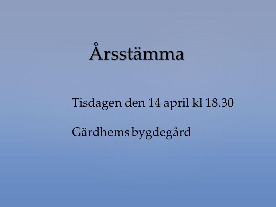 Årsstämma Tisdagen den 14 april kl 18.30 Gärdhems bygdegård