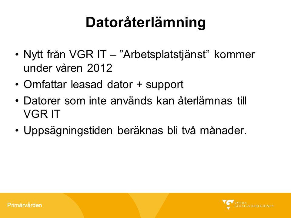 Datoråterlämning Nytt från VGR IT – Arbetsplatstjänst kommer under våren 2012. Omfattar leasad dator + support.