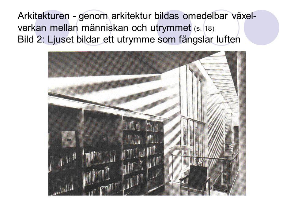Arkitekturen - genom arkitektur bildas omedelbar växel-verkan mellan människan och utrymmet (s.
