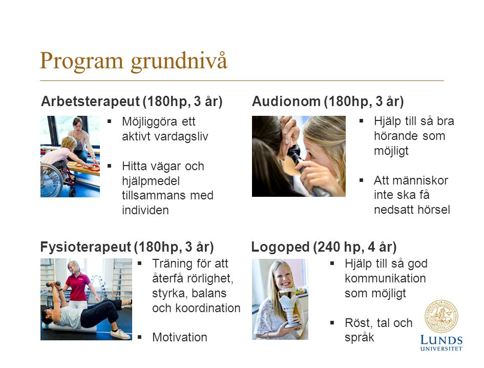 Program grundnivå Arbetsterapeut (180hp, 3 år) Audionom (180hp, 3 år)