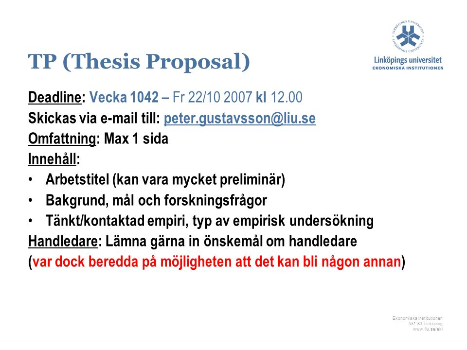 TP (Thesis Proposal) Deadline: Vecka 1042 – Fr 22/10 2007 kl 12.00