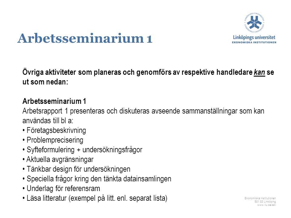 Arbetsseminarium 1 Övriga aktiviteter som planeras och genomförs av respektive handledare kan se ut som nedan: