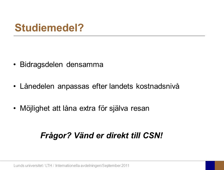 Frågor Vänd er direkt till CSN!