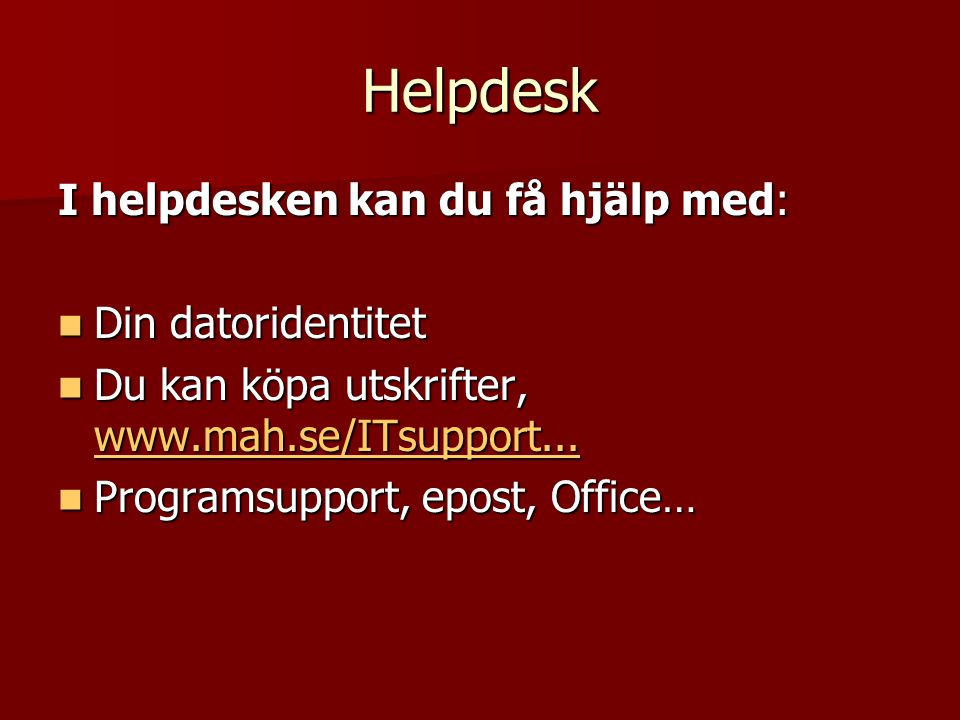 Helpdesk I helpdesken kan du få hjälp med: Din datoridentitet