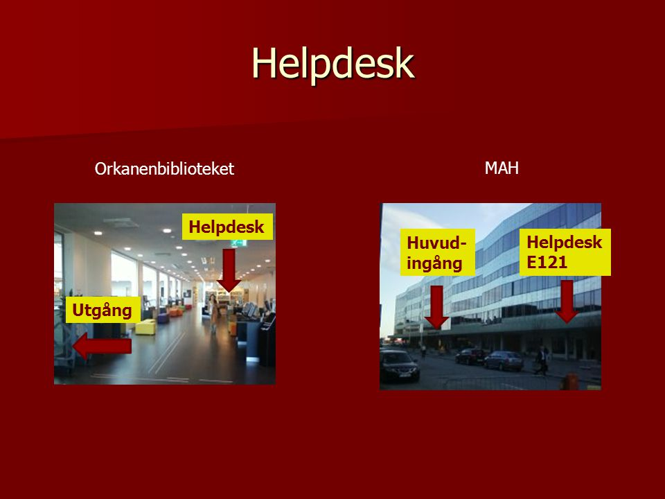 Helpdesk Orkanenbiblioteket MAH Helpdesk Huvud- Helpdesk ingång E121