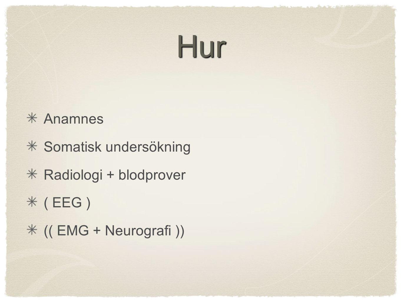 Hur Anamnes Somatisk undersökning Radiologi + blodprover ( EEG )