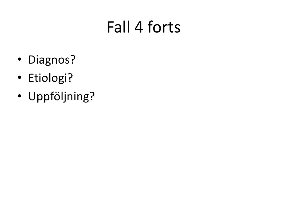 Fall 4 forts Diagnos Etiologi Uppföljning