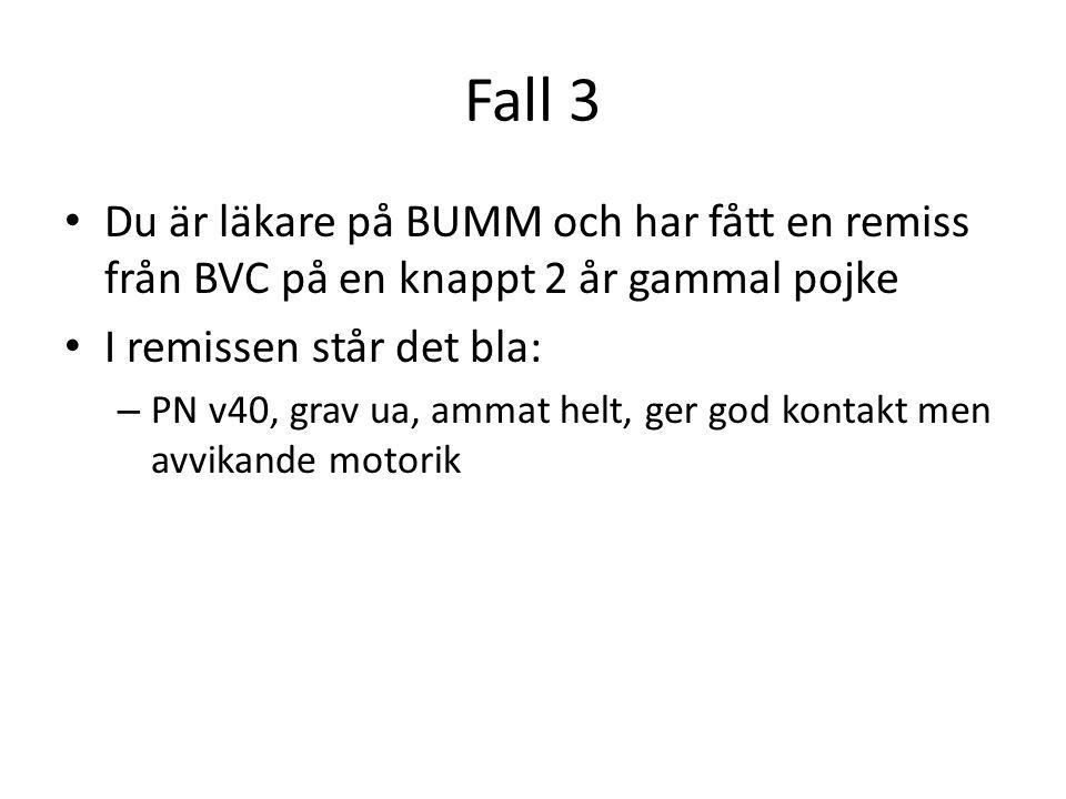 Fall 3 Du är läkare på BUMM och har fått en remiss från BVC på en knappt 2 år gammal pojke. I remissen står det bla: