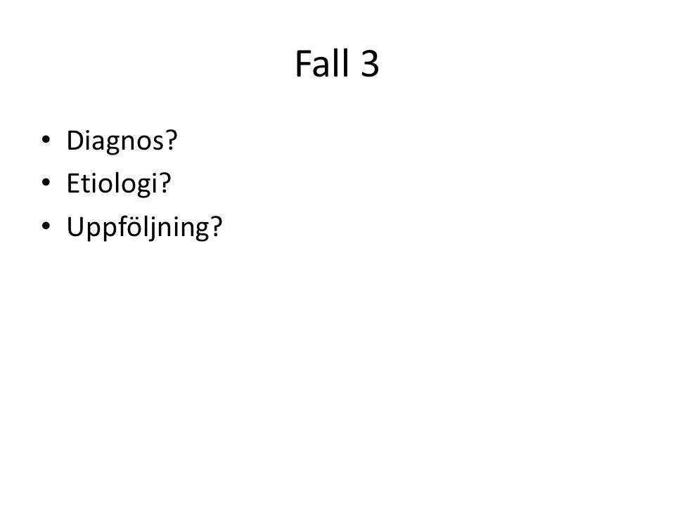 Fall 3 Diagnos Etiologi Uppföljning
