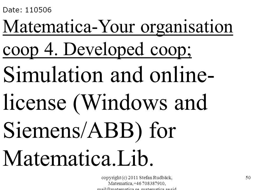 Date: 110506 Matematica-Your organisation coop 4. Developed coop; Simulation and online-license (Windows and Siemens/ABB) for Matematica.Lib.