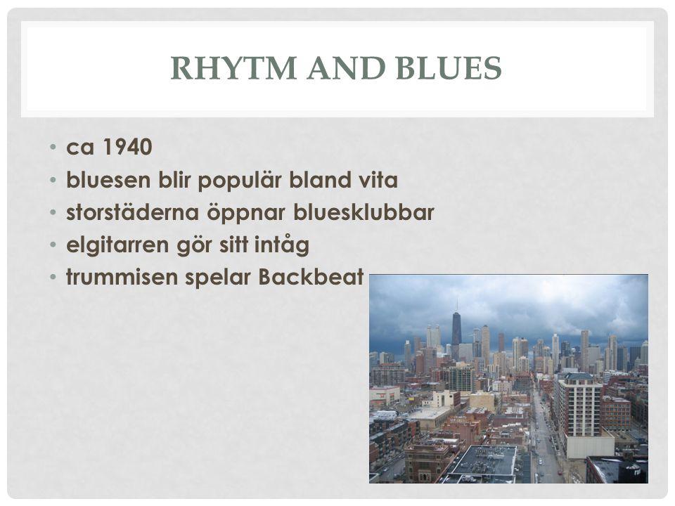 Rhytm and Blues ca 1940 bluesen blir populär bland vita