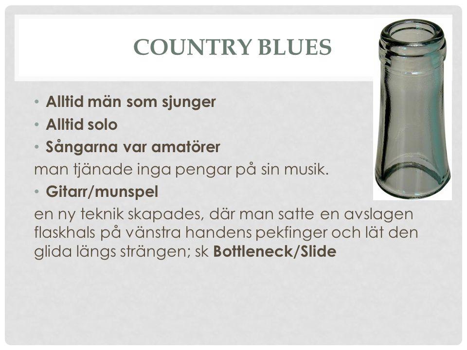 Country Blues Alltid män som sjunger Alltid solo Sångarna var amatörer