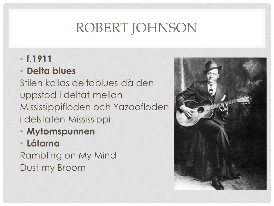 Robert JOhnson f.1911 Delta blues Stilen kallas deltablues då den