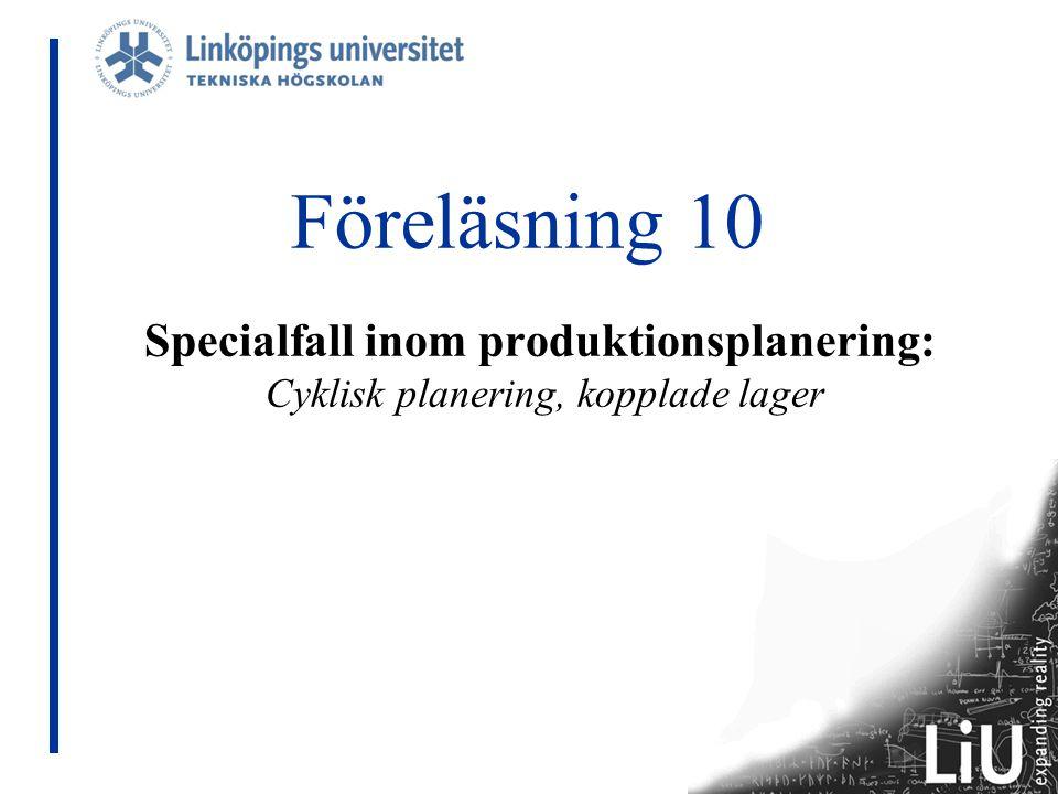 Föreläsning 10 Specialfall inom produktionsplanering: Cyklisk planering, kopplade lager